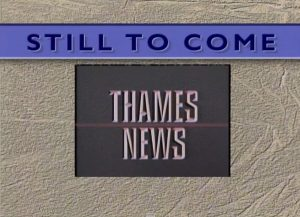 Still to Come - Thames News